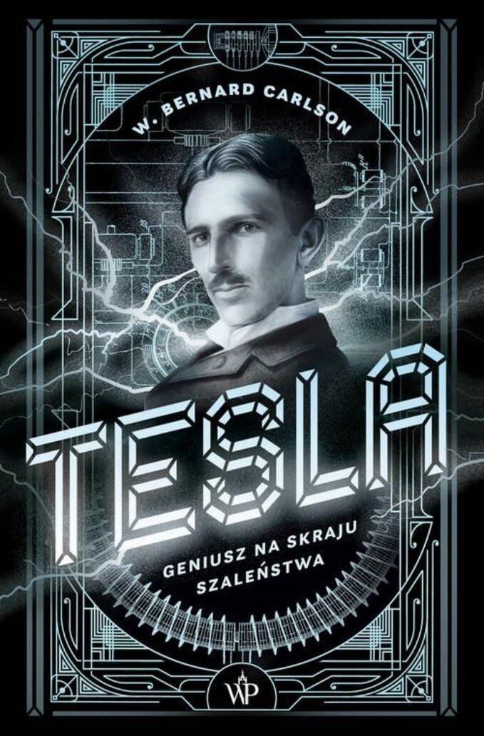 "W. Bernard Carlson, ""Tesla. Geniusz naskraju szaleństwa"","