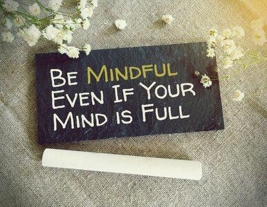 Czym jest mindfullness i czy warto wykonywać trening uważności?