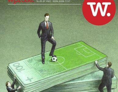 """Wojna o polską piłkę, kulisy planu Tuska, mapa bogactwa. Nowy """"Wprost"""""""