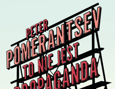 To nie jest propaganda – Peter Pomerantsev