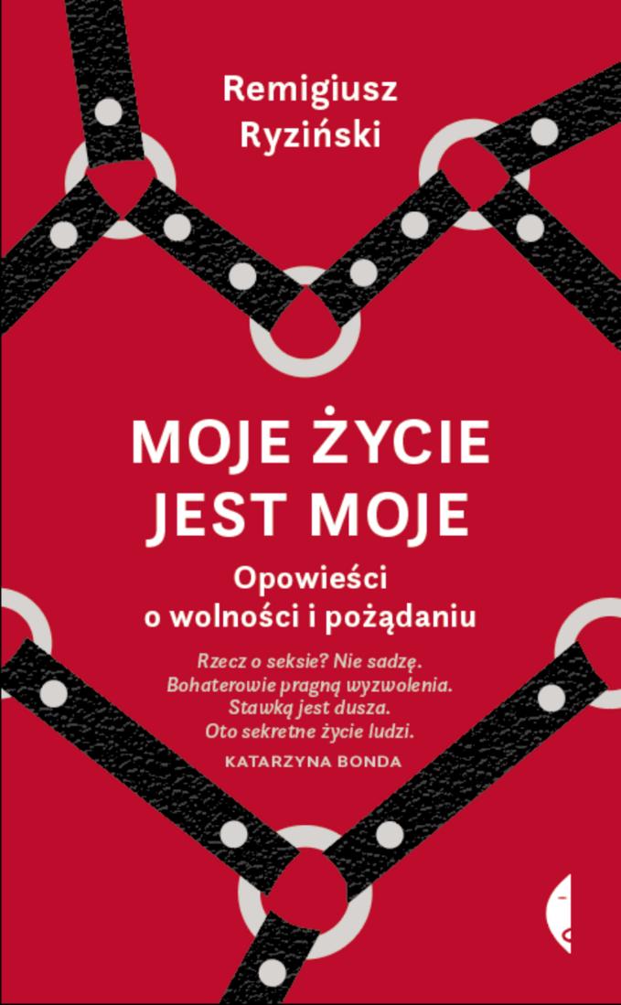 """Remigiusz Ryziński, """"Moje życie jest moje"""", Wyd. Czarne, 2020"""