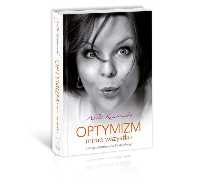 """""""Optymizm mimo wszystko"""" Agata Komorowska"""