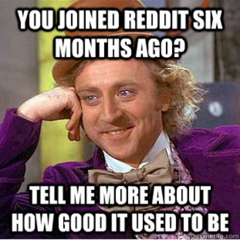 Dołączyłeś do Reddita pół roku temu? Powiedz mi, że kiedyś był lepszy
