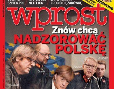 """Znów chcą nadzorować Polskę. Zobacz, co w najnowszym """"Wprost"""""""