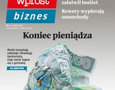 WPROST BIZNES: Koniec pieniądza to kwestia czasu