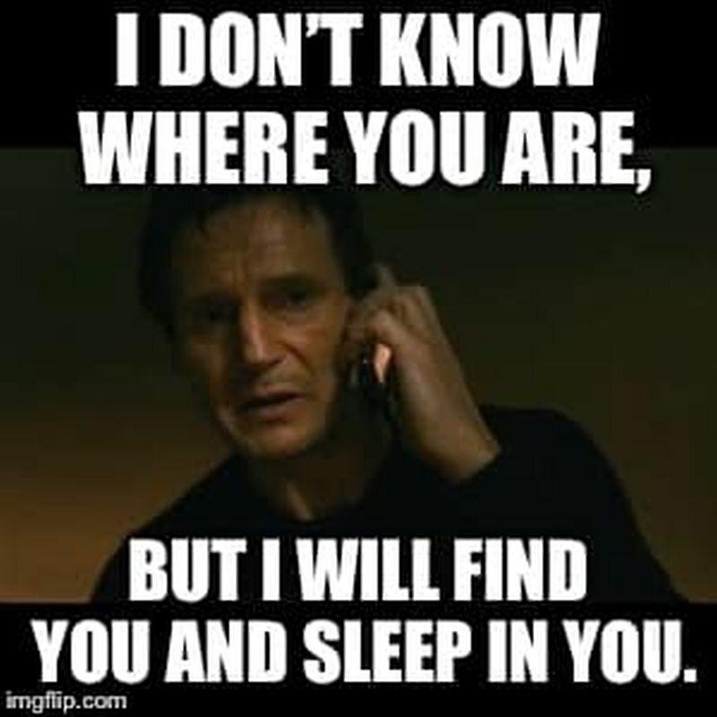 Nie wiem gdzie jesteś, ale znajdę cię i będę w tobie spał