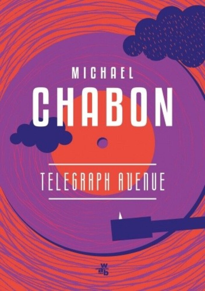 "Michael Chabon, ""Telegraph Avenue"", Wydawnictwo W.A.B."