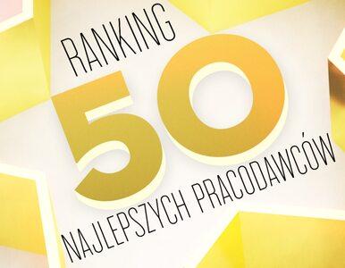 Ranking 50 najlepszych pracodawców w Polsce. Oto 10 pierwszych firm, w...