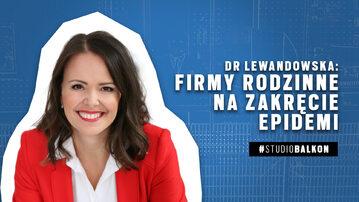 Dr Lewandowska: Firmy rodzinne na zakręcie epidemii | STUDIO BALKON #7