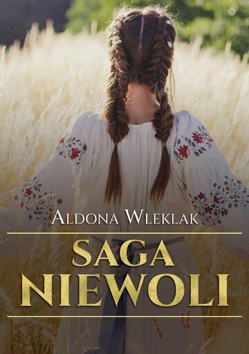 Saga niewoli – nowa powieść Aldony Wleklak