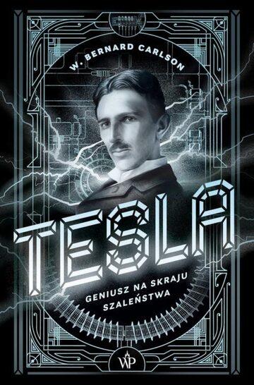 """W. Bernard Carlson, """"Tesla. Geniusz na skraju szaleństwa"""","""